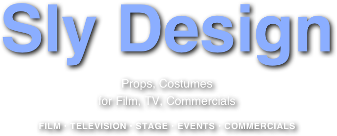 Sly Design Props, Costumes for Film, TV, Commercials  FILM • TELEVISION • STAGE • EVENTS • COMMERCIALS