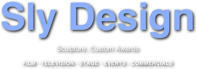 Sly Design Sculpture, Custom Awards  FILM • TELEVISION • STAGE • EVENTS • COMMERCIALS